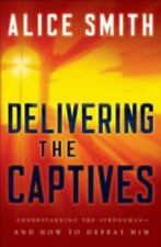 Delivering the Captives : Understandng the Strongman - And How to Defeat Him...