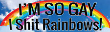 Funny MAGNETIC - I'M SO GAY I **** Rainbows!!  / Bumper Sticker
