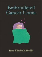 The Embroidered Cancer Comic by Sima Elizabeth Shefrin (2016, Paperback)