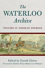 The Waterloo Archive: German Sources v. 2, Gareth Glover