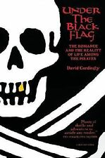 Under the Black Flag: The Romance and the Reality of Life Among the Pirates (Har