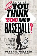 So You Think You Know Baseball?: A Fan's Guide to the Official Rules by Meltzer