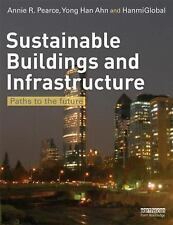 Sustainable Buildings and Infrastructure : Paths to the Future by Hanmi...