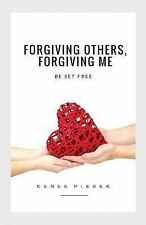 Forgiving Others, Forgiving Me : Finding Freedom in the Journey from Pain to...