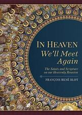In Heaven We'll Meet Again : The Saints and Scripture on Our Heavenly Reunion...