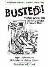 Busted! : Drug War Survival Skills - From the Buy to the Bust to Begging for...