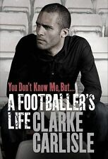 YOU DONT KNOW ME, BUT A FOOTBALLERS LIFE CLARKE CARLISLE YORK CITY NORTHAMPTON
