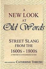 A New Look at Old Words : Street Slang from the 17th - 19th Century (2015,...