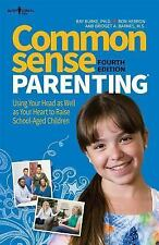 Common Sense Parenting : Using Your Head As Well As Your Heart to Raise...