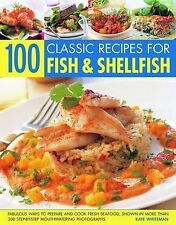 100 Classic Recipes for Fish and Shellfish: Fabulous Ways to Prepare and Cook Fr