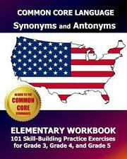 COMMON CORE LANGUAGE Synonyms and Antonyms Elementary Workbook : 101...