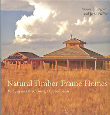 Natural Timber Frame Homes: Building with Wood, Stone, Clay, and Straw, NEW HB