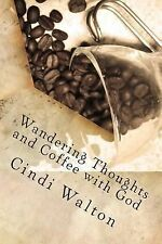 Wandering Thoughts and Coffee with God by Cindi Walton (2013, Paperback)