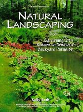 Natural Landscaping : Gardening with Nature to Create a Backyard Paradise by...