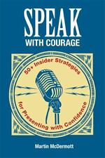 Speak with Courage: 50+ Insider Strategies for Presenting with Confidence
