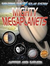 Mighty Megaplanets: Jupiter and Saturn (Exploring Our Solar System)