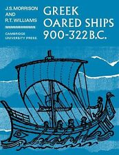 Greek Oared Ships 900-322 BC by J. S. Morrison and R. T. Williams (2008,...