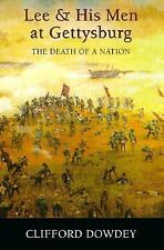 Lee and His Men at Gettysburg : The Death of a Nation by Clifford Dowdey...