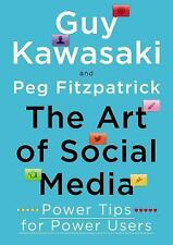 The Art of Social Media : Power Tips for Power Users by Guy Kawasaki and Peg...