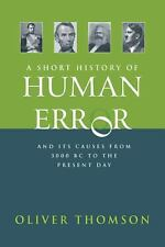 A Short History of Human Error : From 3,000 BC to the Present Day by Oliver...