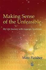 Making Sense of the Unfeasible : My Life Journey with Asperger Syndrome by...