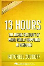 13 Hours : The Inside Account of What Really Happened in Benghazi: by...