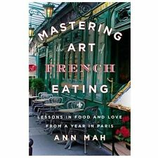 Mastering the Art of French Eating: Lessons in Food and Love from a Year in Pari