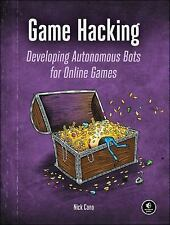 Game Hacking : Developing Autonomous Bots for Online Games by Nick Cano...