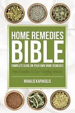 Home Remedies Bible : Complete Guide on Your Own Home Remedies by Mihalis...