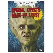 Special Effects Make-Up Artist : The Coolest Jobs on the Planet by Jonathan...