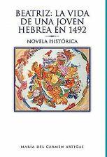Beatriz: la Vida de una Joven Hebrea en 1492 : Novela Histórica by María del...