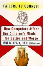 Failure to Connect: How Computers Affect Our Children's Minds--for Better and Wo