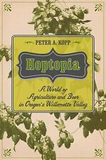 California Studies in Food and Culture: Hoptopia : A World of Agriculture and...