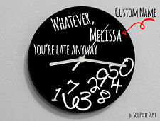 Custom Name Whatever, Whatever, you're late anyway / Round black - Wall Clock