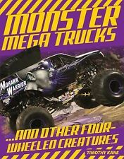 Monster Mega Trucks : ... and Other Four-Wheeled Creatures by Tim Kane (2014,...