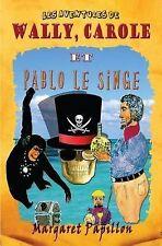 Les Aventures de Wally, Carole et Pablo le Singe by Margaret Papillon (2014,...