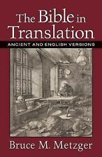 The Bible in Translation: Ancient and English Versions Metzger, Bruce M. Paperb
