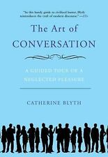 The Art of Conversation : A Guided Tour of a Neglected Pleasure by Catherine...