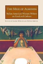 The Milk of Almonds : Italian American Women Writers on Food and Culture...