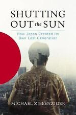 Shutting Out the Sun: How Japan Created Its Own Lost Generation, Michael Zielenz