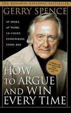 How to Argue and Win Every Time At Home, at Work, in Court, Everywhere Paperback
