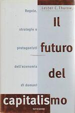 IL FUTURO DEL CAPITALISMO REGOLE STRATEGIE E PROTAGONISTI di Lester C. Thurow