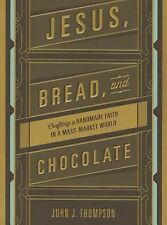 Jesus, Bread, and Chocolate: Crafting a Handmade Faith in a Mass-Market World, T