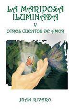 La mariposa iluminada y otros cuentos de Amor by Juan Rivero (2008, Paperback)