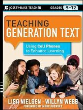 Teaching Generation Text : Using Cell Phones to Enhance Learning by Lisa...