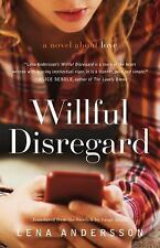NEW - Willful Disregard: A Novel About Love by Andersson, Lena