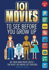 101 Movies to See Before You Grow Up: Be your own movie critic--the must-see mo