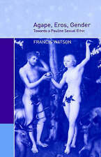 Agape, Eros, Gender: Towards a Pauline Sexual Ethic, Watson, Francis, Very Good