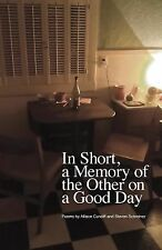 In Short, a Memory of the Other on a Good Day by Allison Cundiff and Steven...