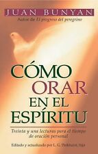 Cómo Orar en el Espíritu : Treinta y una Lecturas para el Tiempo de Oración...